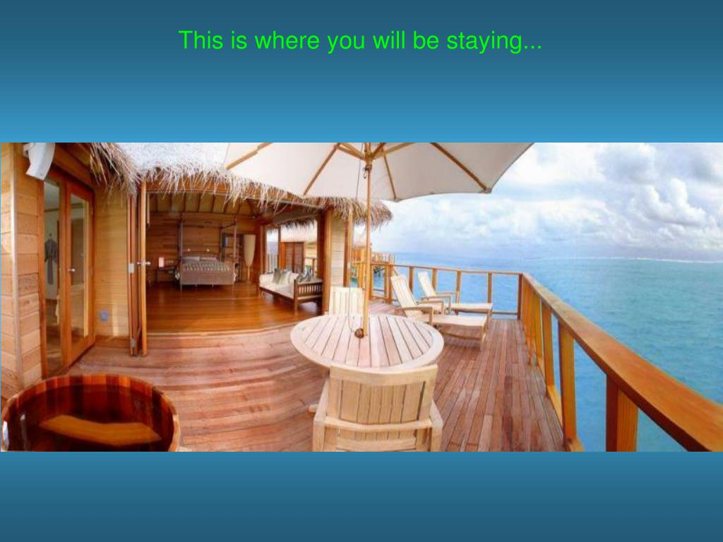 This is where you will be staying...