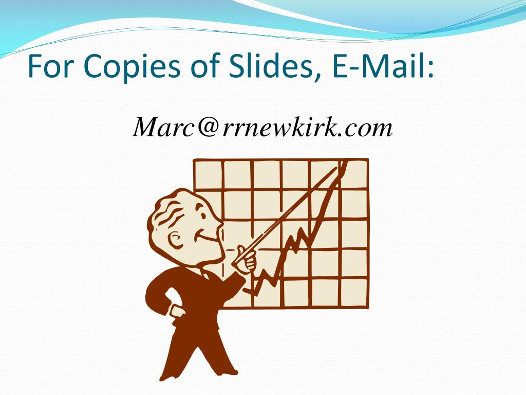 For Copies of Slides, E-Mail: