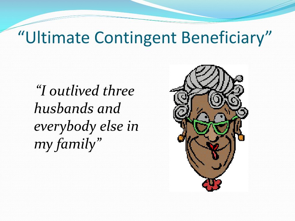 """Ultimate Contingent Beneficiary"""