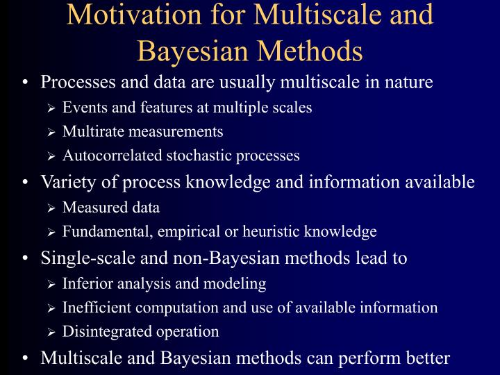 Motivation for multiscale and bayesian methods