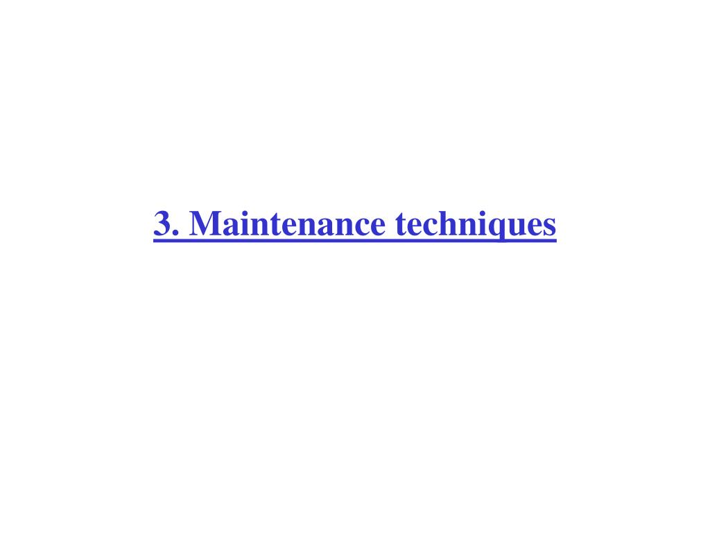 3. Maintenance techniques