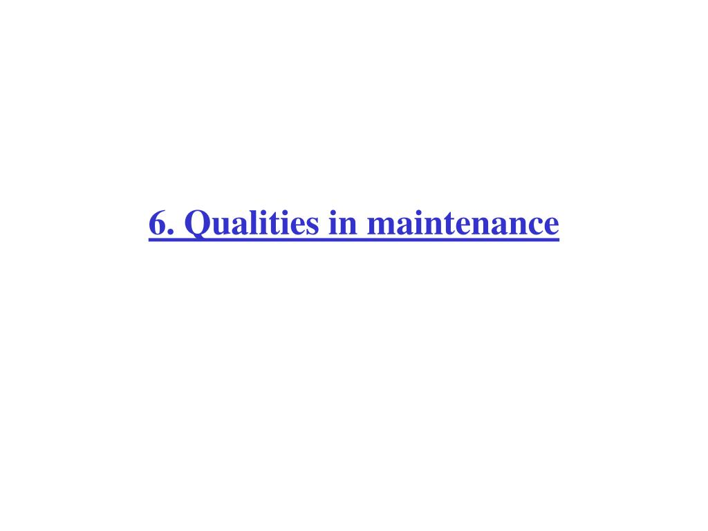 6. Qualities in maintenance