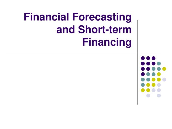Financial forecasting and short term financing