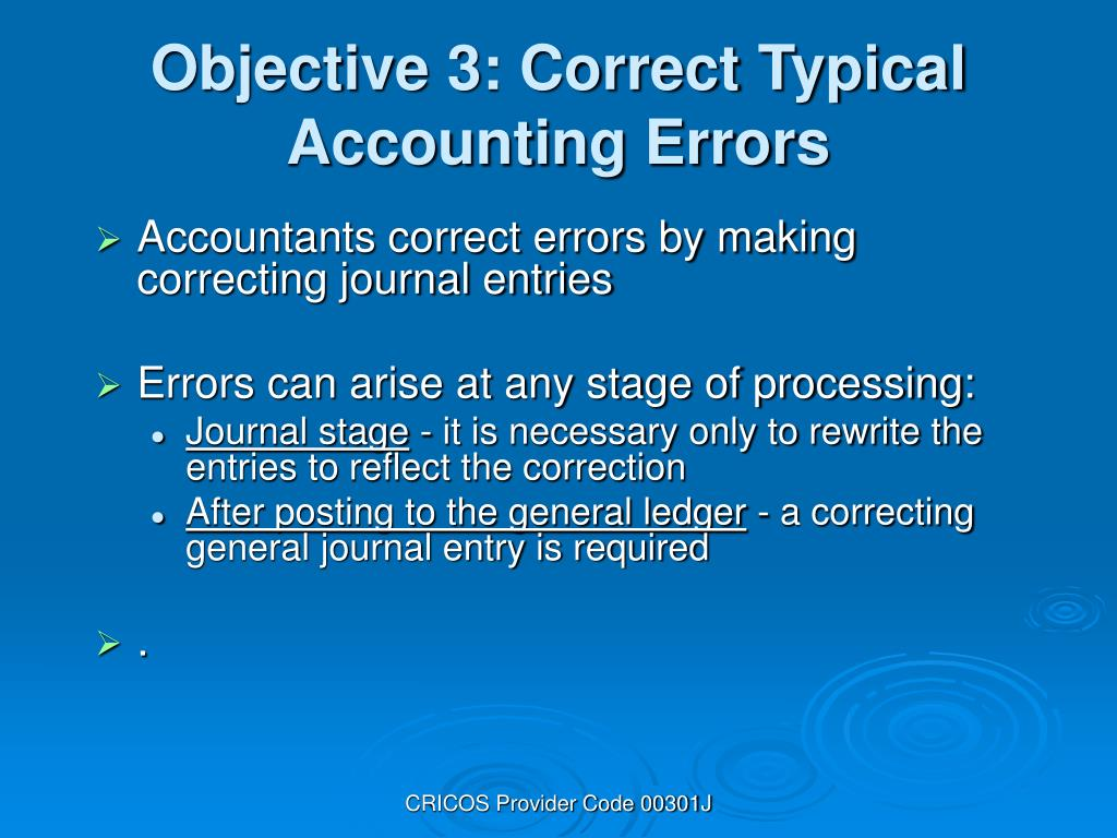 Accountants correct errors by making correcting journal entries