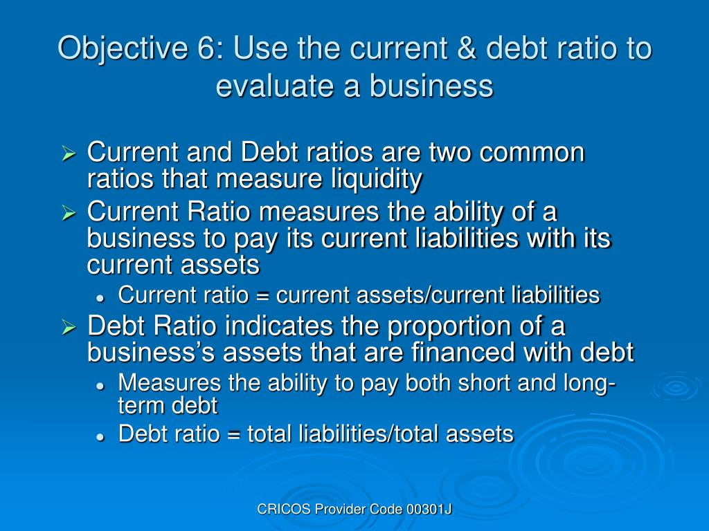 Objective 6: Use the current & debt ratio to evaluate a business