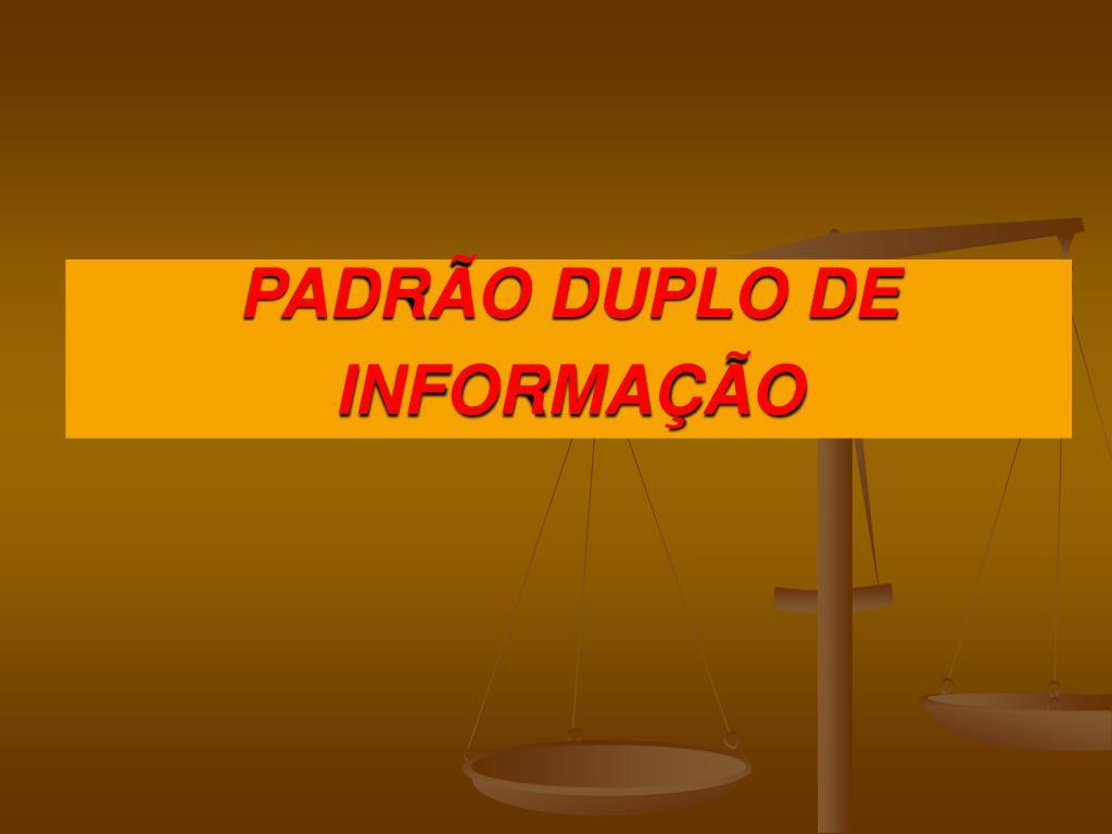 PADRÃO DUPLO DE INFORMAÇÃO