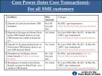 core power inter core transactions for all sme customers