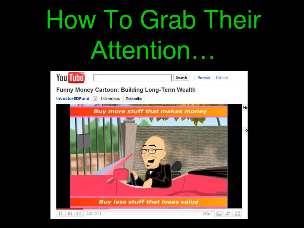 How To Grab Their Attention…