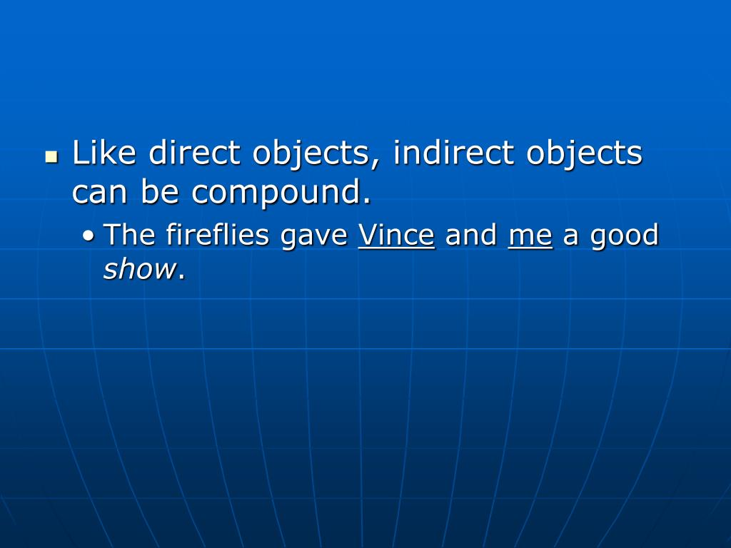 Like direct objects, indirect objects can be compound.