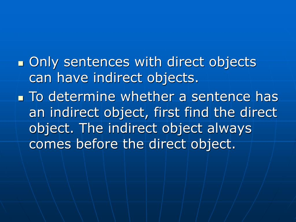 Only sentences with direct objects can have indirect objects.