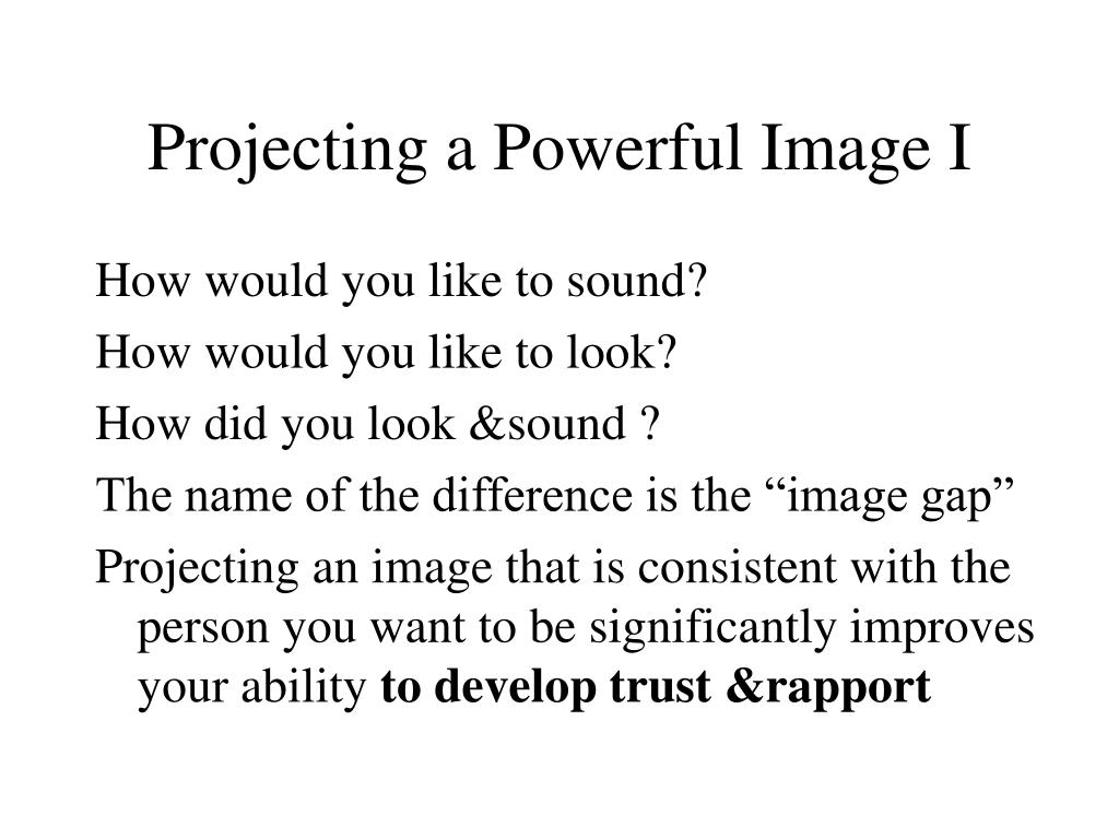 Projecting a Powerful Image I