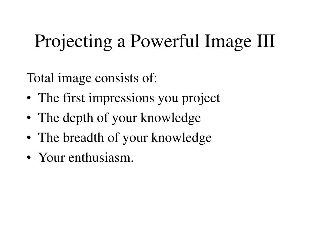 Projecting a Powerful Image III