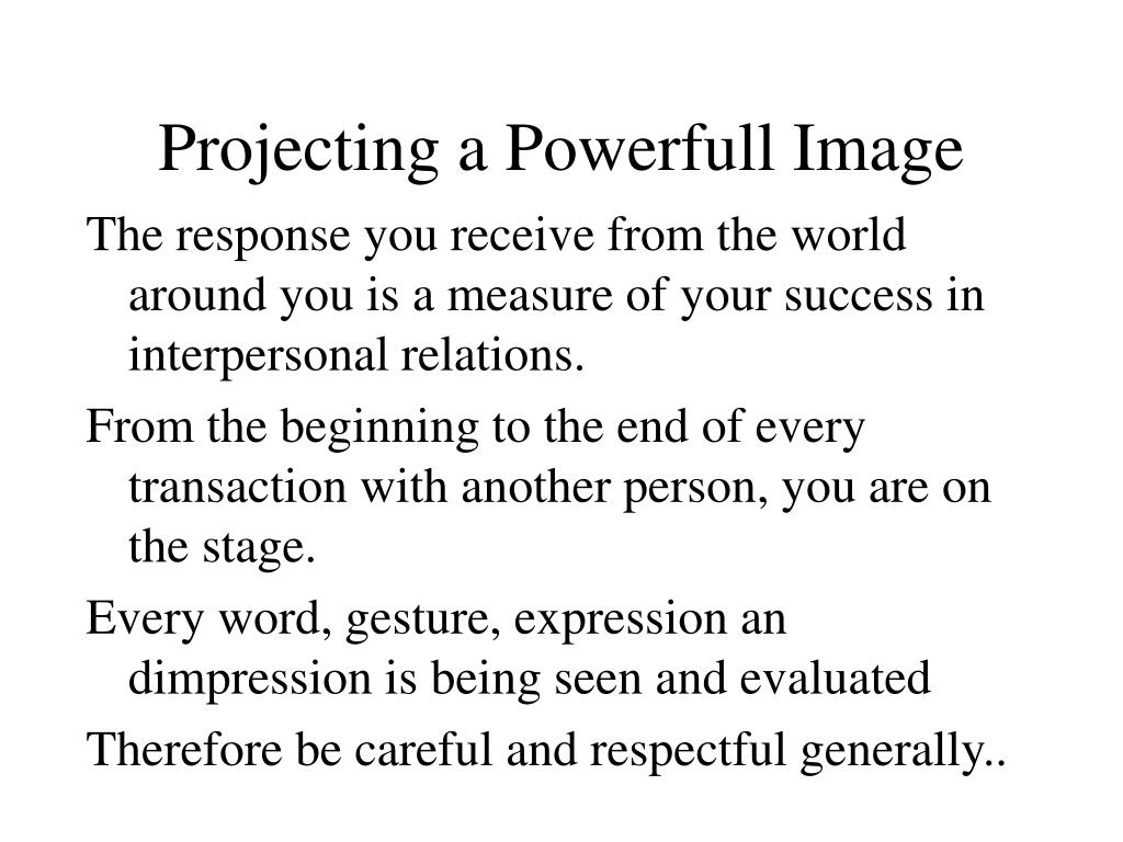 Projecting a Powerfull Image