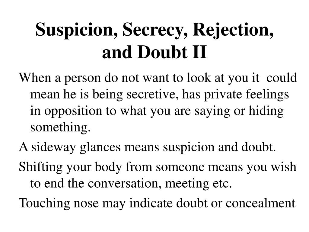Suspicion, Secrecy, Rejection, and Doubt II