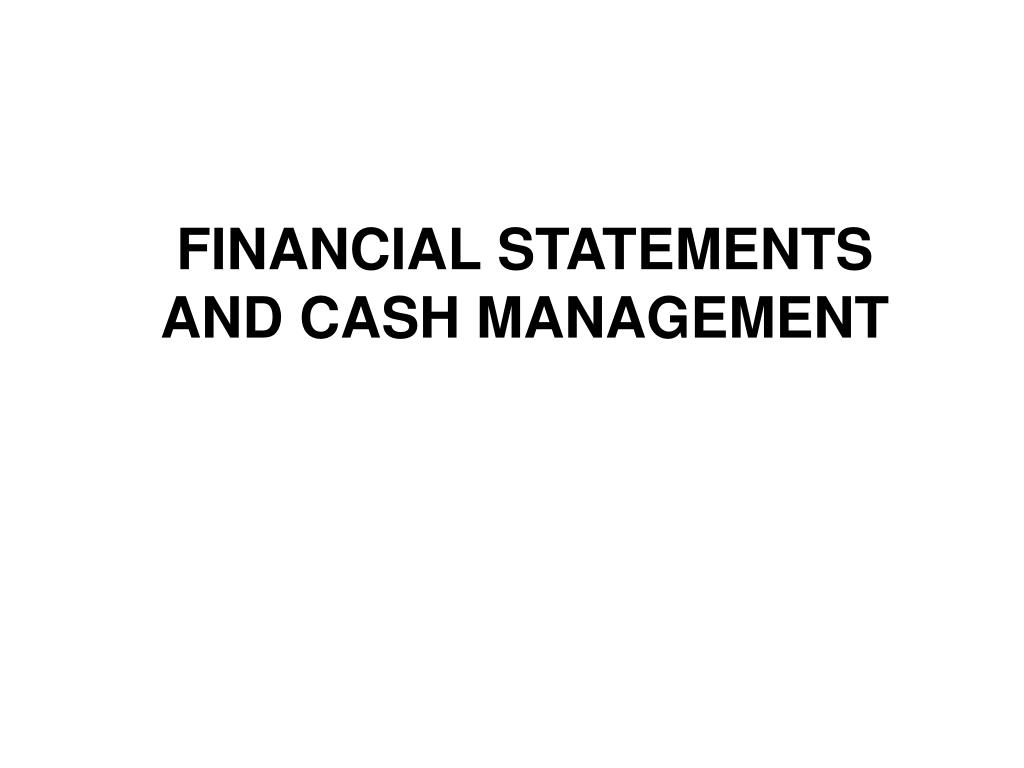 FINANCIAL STATEMENTS AND CASH MANAGEMENT