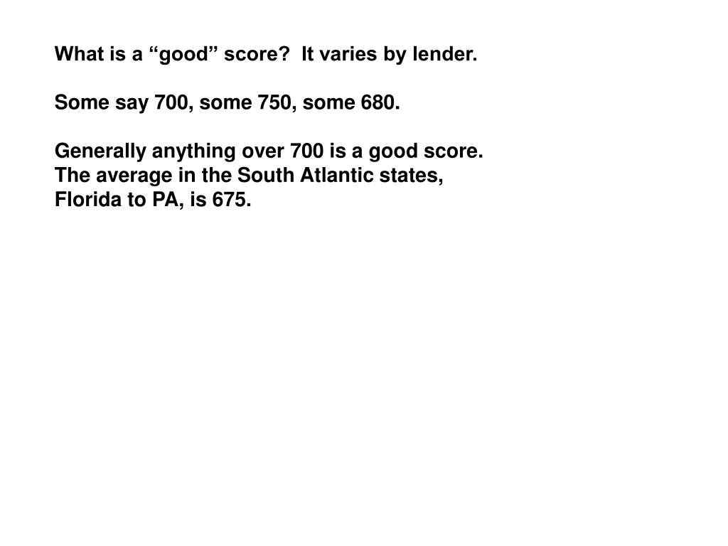 "What is a ""good"" score?  It varies by lender."
