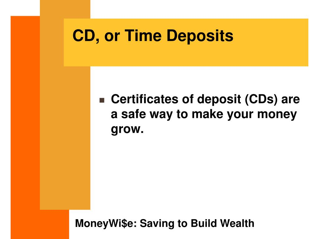CD, or Time Deposits