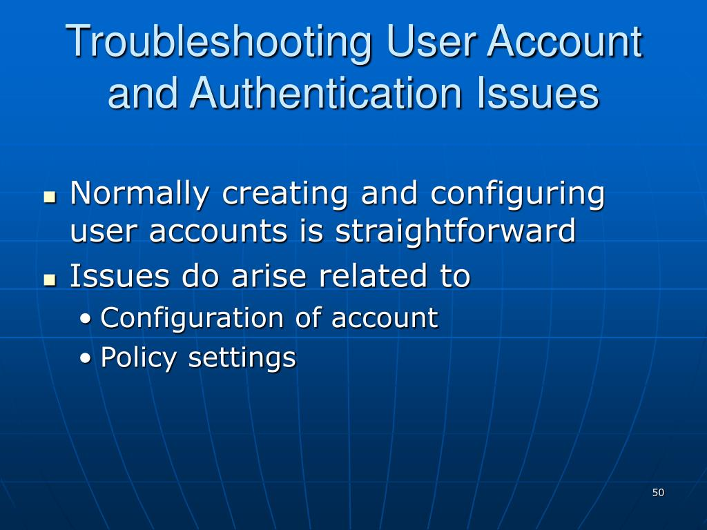 Troubleshooting User Account and Authentication Issues