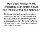 how does philippine folk indigenous art reflect nature and the life of the common folk
