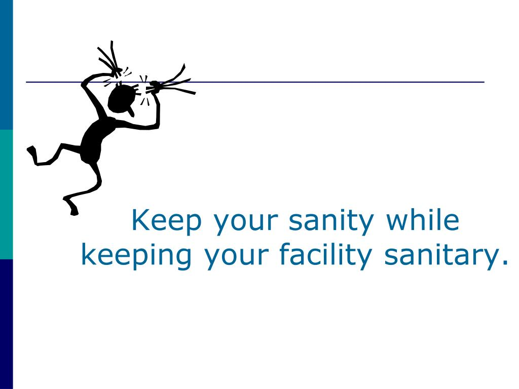 Keep your sanity while keeping your facility sanitary.