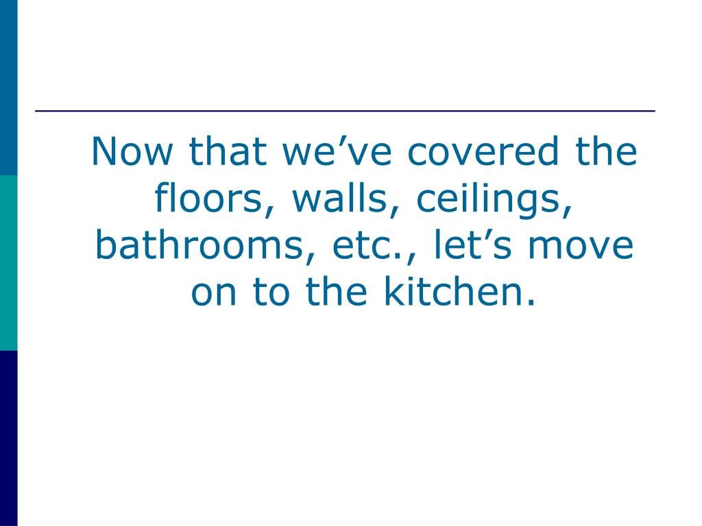 Now that we've covered the floors, walls, ceilings, bathrooms, etc., let's move on to the kitchen.