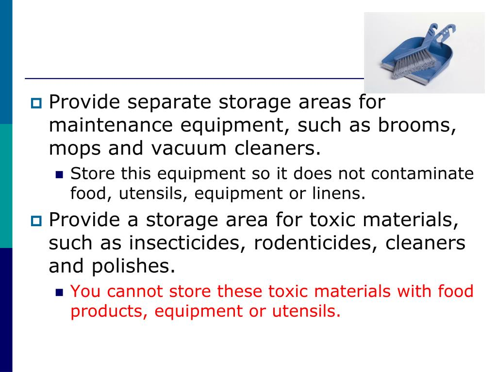 Provide separate storage areas for maintenance equipment, such as brooms, mops and vacuum cleaners.