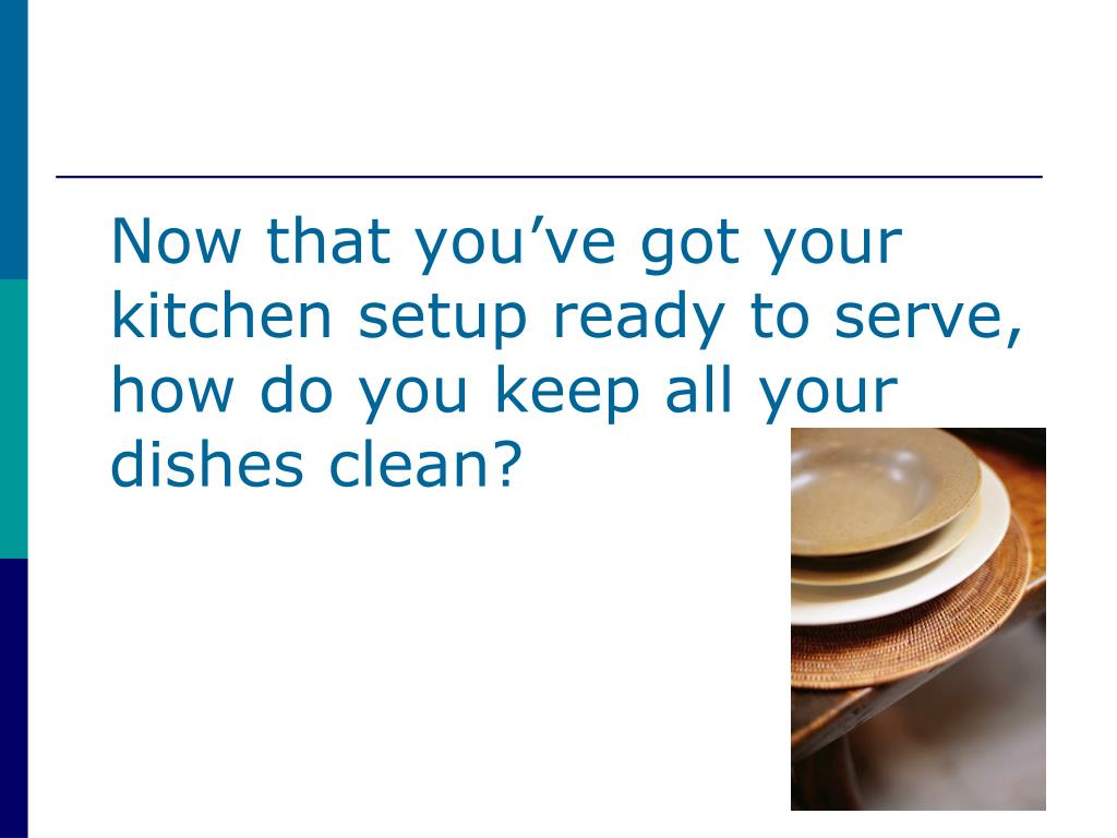 Now that you've got your kitchen setup ready to serve, how do you keep all your dishes clean?
