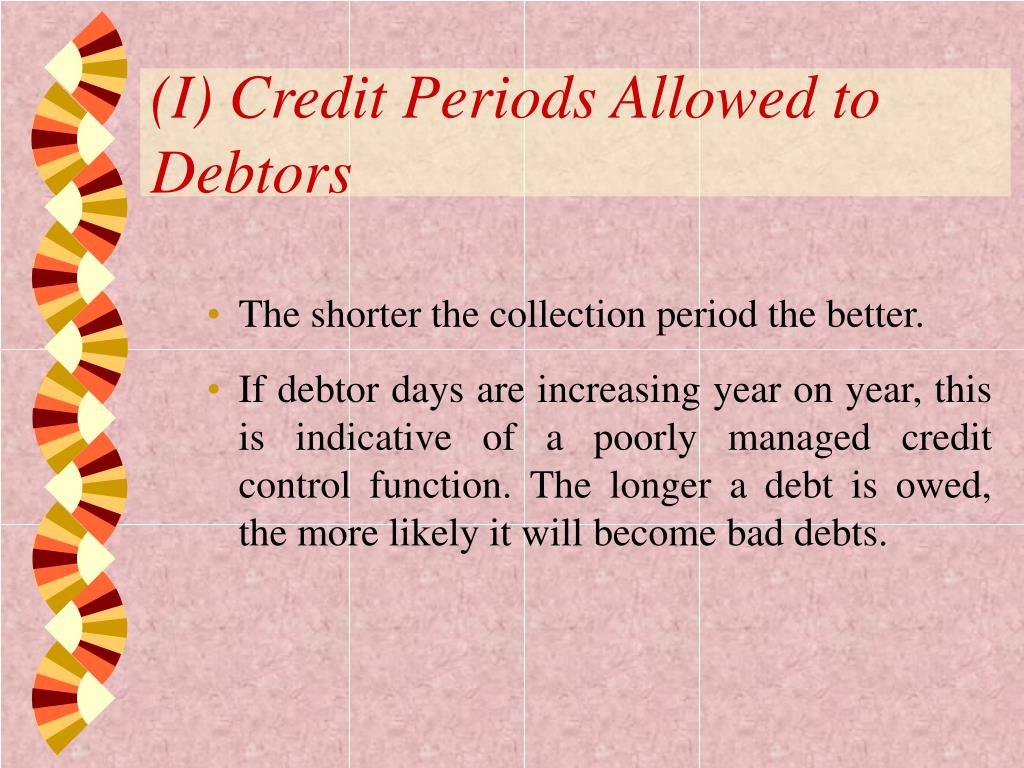 (I) Credit Periods Allowed to Debtors