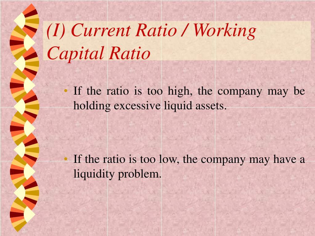 (I) Current Ratio / Working Capital Ratio