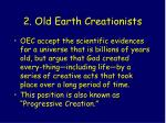 2 old earth creationists