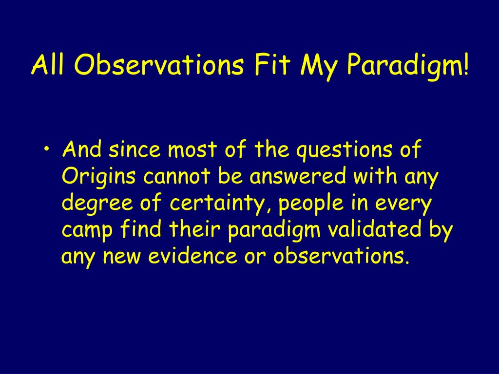All Observations Fit My Paradigm!