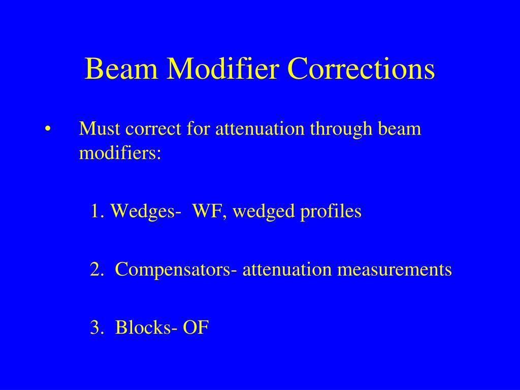 Beam Modifier Corrections