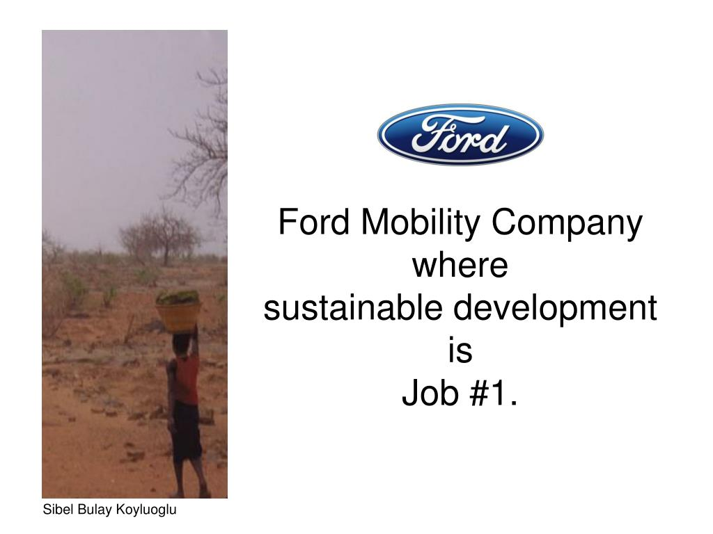 Ford Mobility Company  where                 sustainable development  is                                    Job #1.