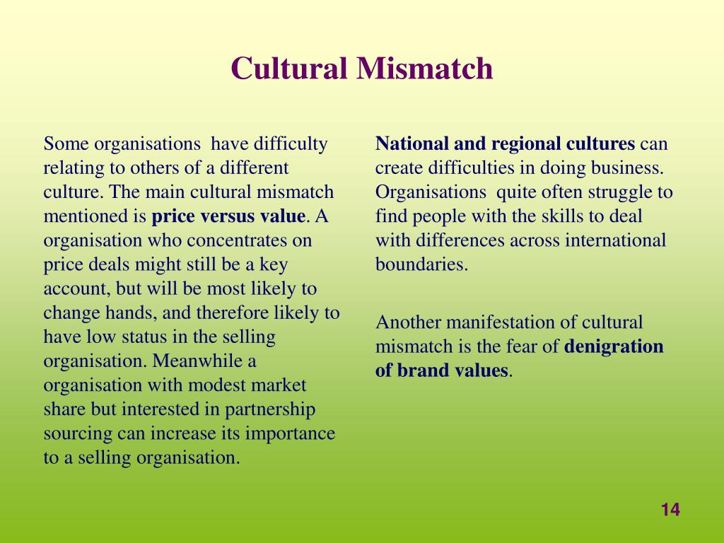 Some organisations  have difficulty relating to others of a different culture. The main cultural mismatch mentioned is