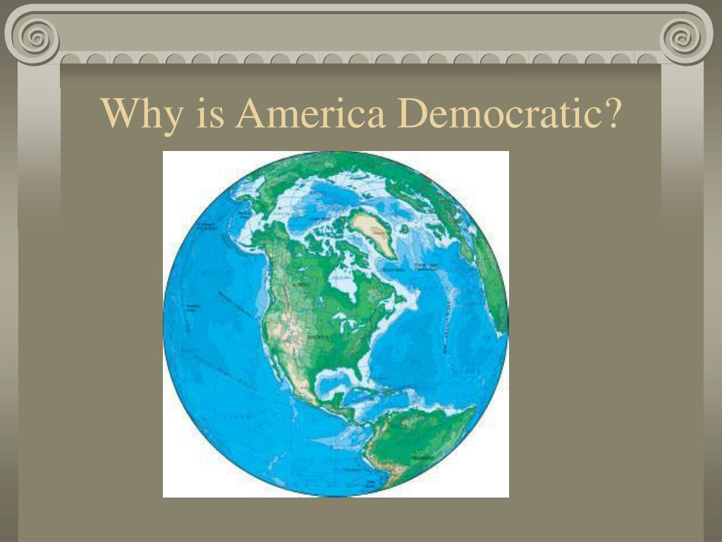 Why is America Democratic?
