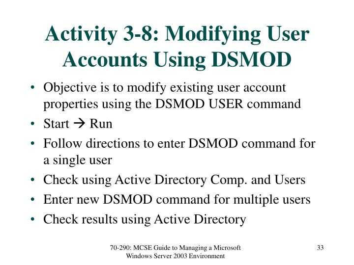 Activity 3-8: Modifying User Accounts Using DSMOD