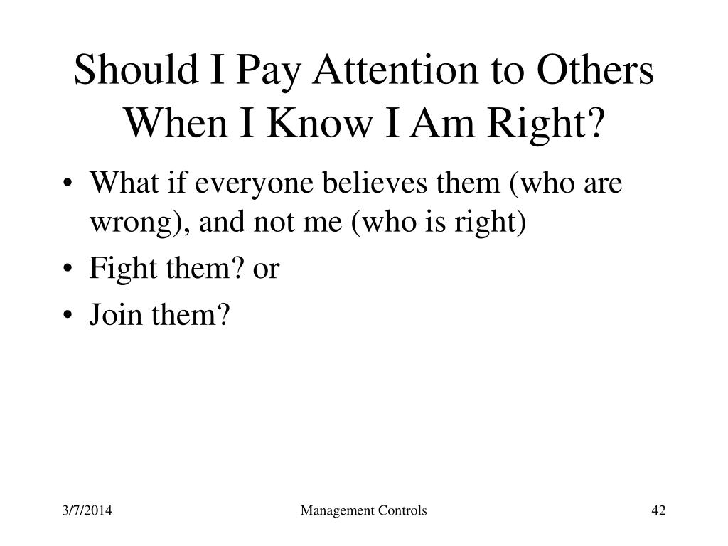 Should I Pay Attention to Others When I Know I Am Right?