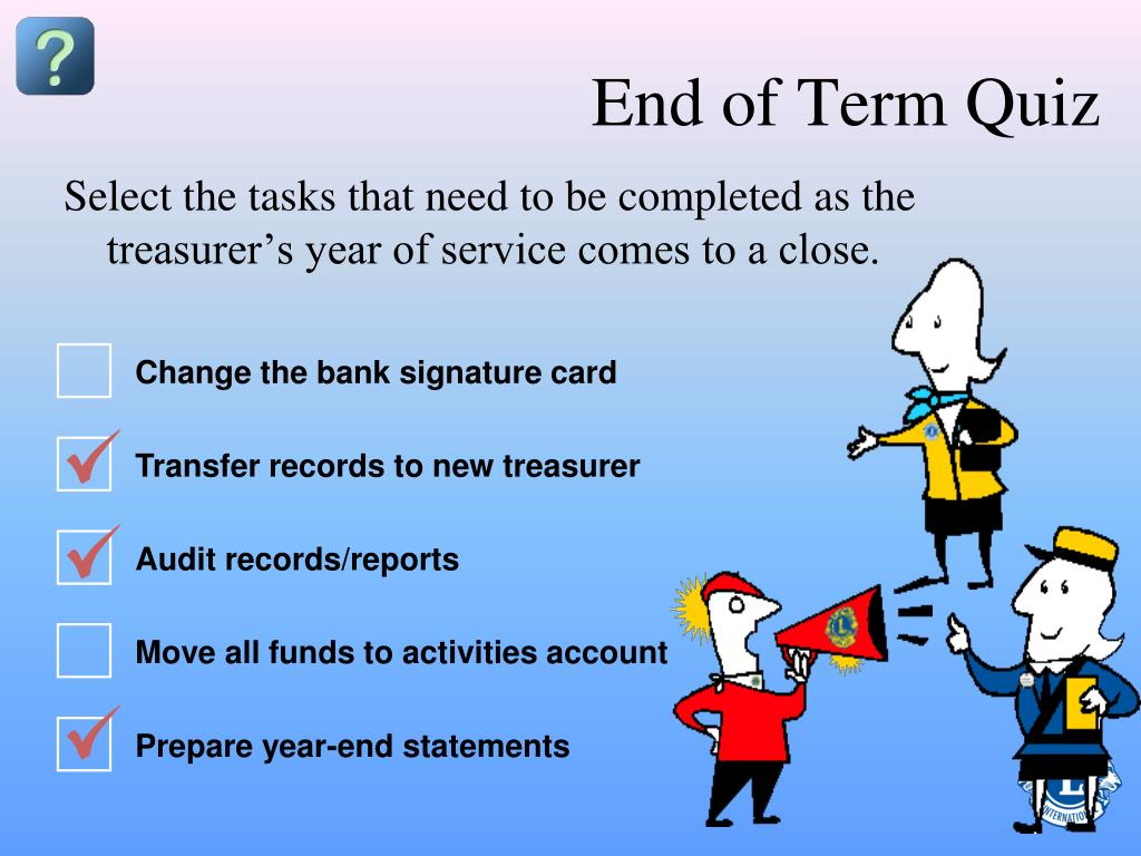 Select the tasks that need to be completed as the treasurer's year of service comes to a close.