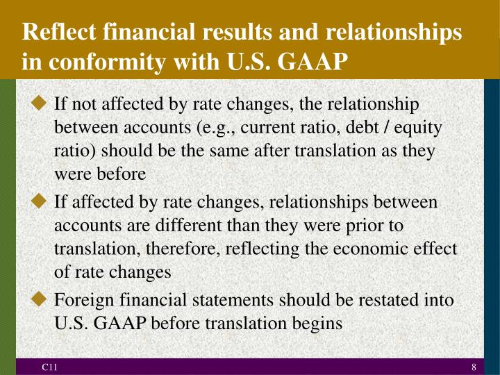 Reflect financial results and relationships in conformity with U.S. GAAP