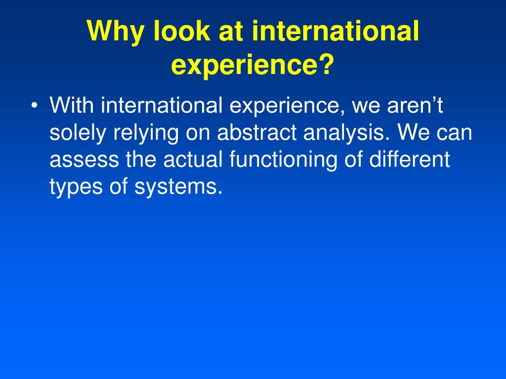 Why look at international experience?