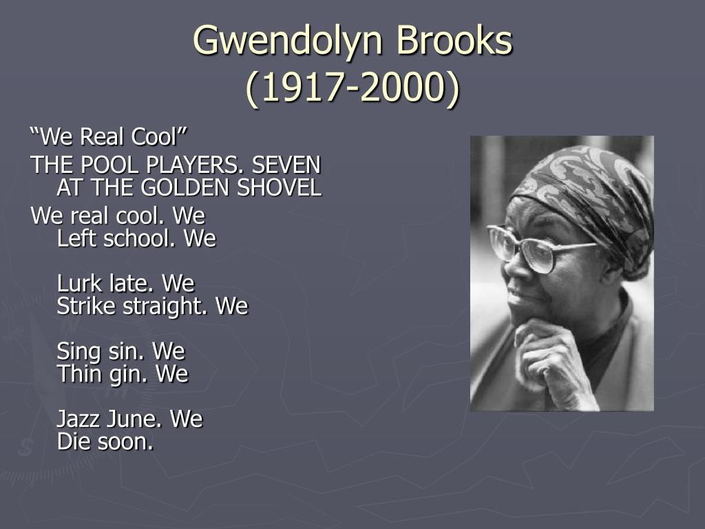 the identity of boys as pool players in the poem we real cool by gwendolyn brooks The lovers of the poor - arrive the ladies from the ladies' betterment  we real cool (broadside press, 1966) selected poems  from selected poems by gwendolyn .