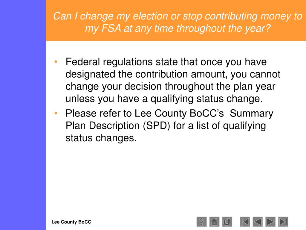 Can I change my election or stop contributing money to my FSA at any time throughout the year?