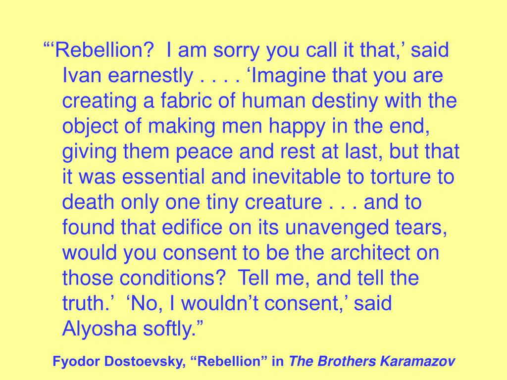 is told by ivan to alyosha found in the novel essay By his first wife, fyodor karamazov sired one son — dmitri — and by his second wife, two sons — ivan and alyosha none of the karamazov, boys, however, was reared in the family home.
