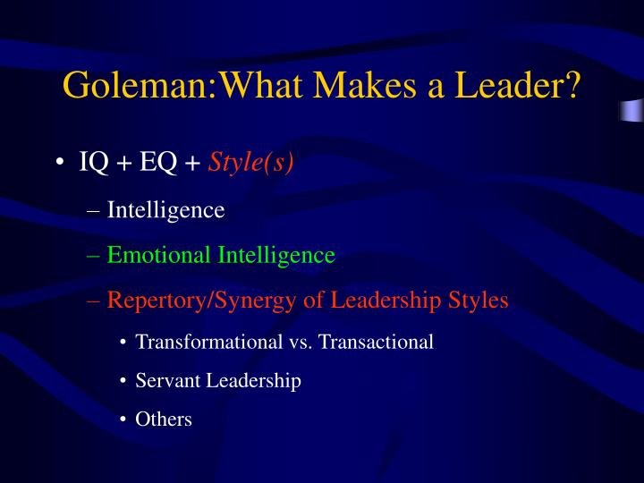 Goleman:What Makes a Leader?