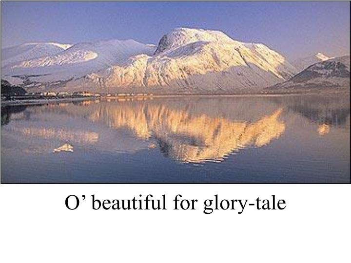 O' beautiful for glory-tale
