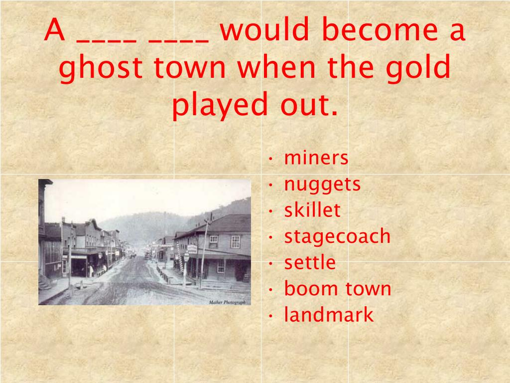 A ____ ____ would become a ghost town when the gold played out.