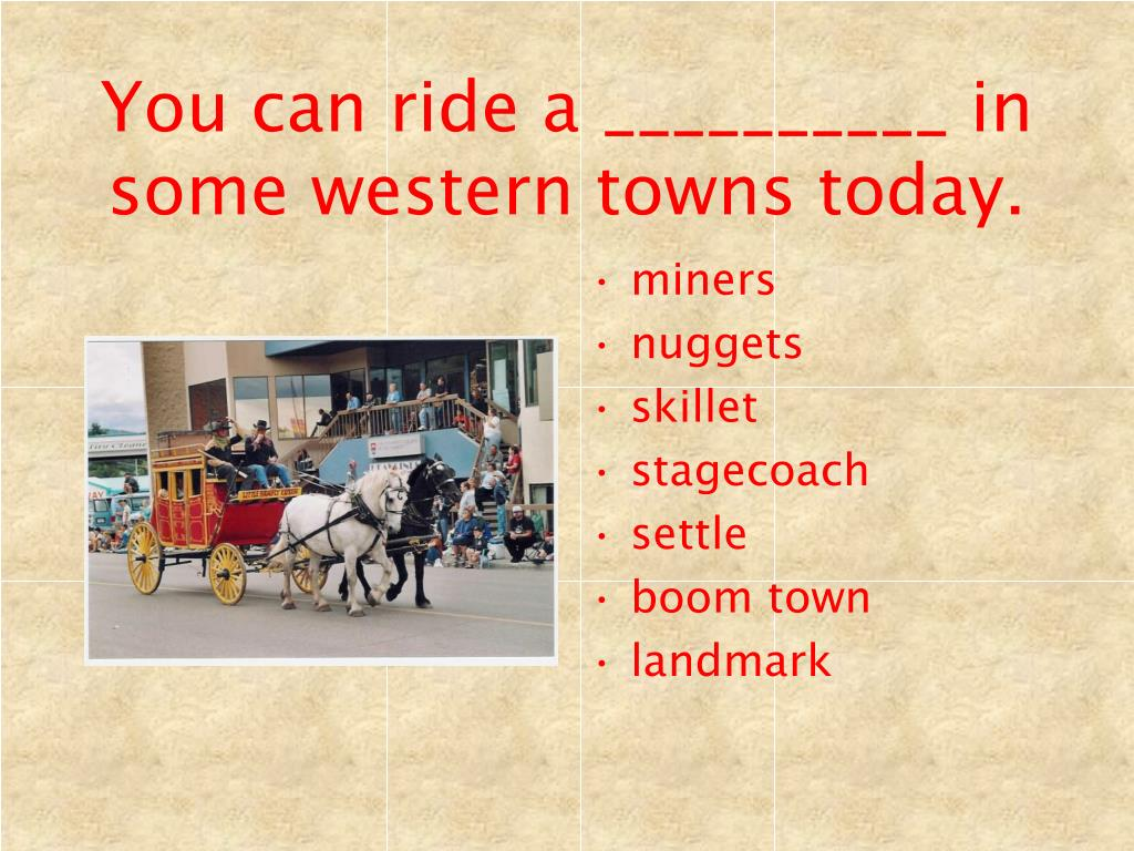 You can ride a __________ in some western towns today.