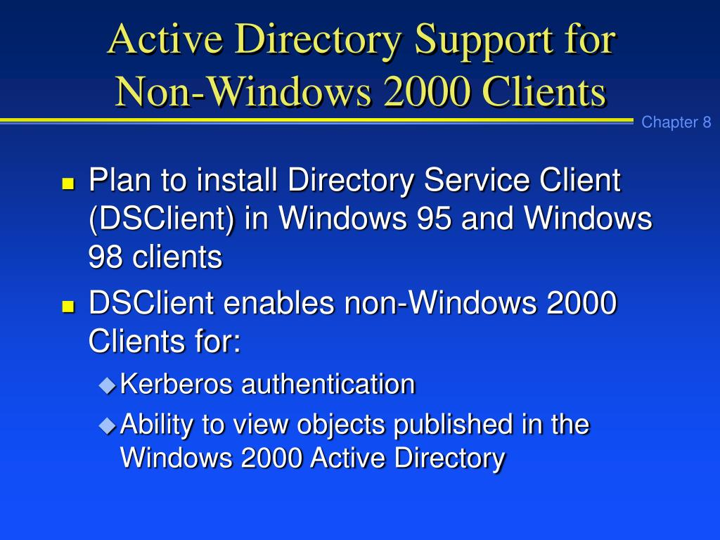 Active Directory Support for Non-Windows 2000 Clients