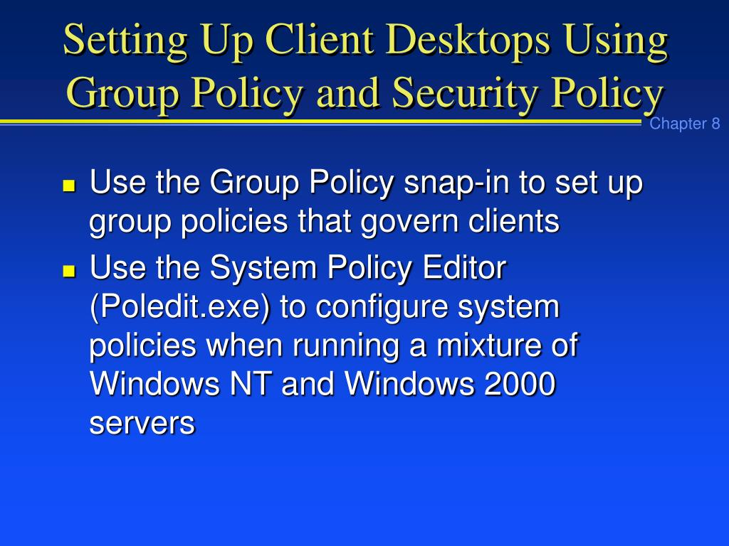 Setting Up Client Desktops Using Group Policy and Security Policy