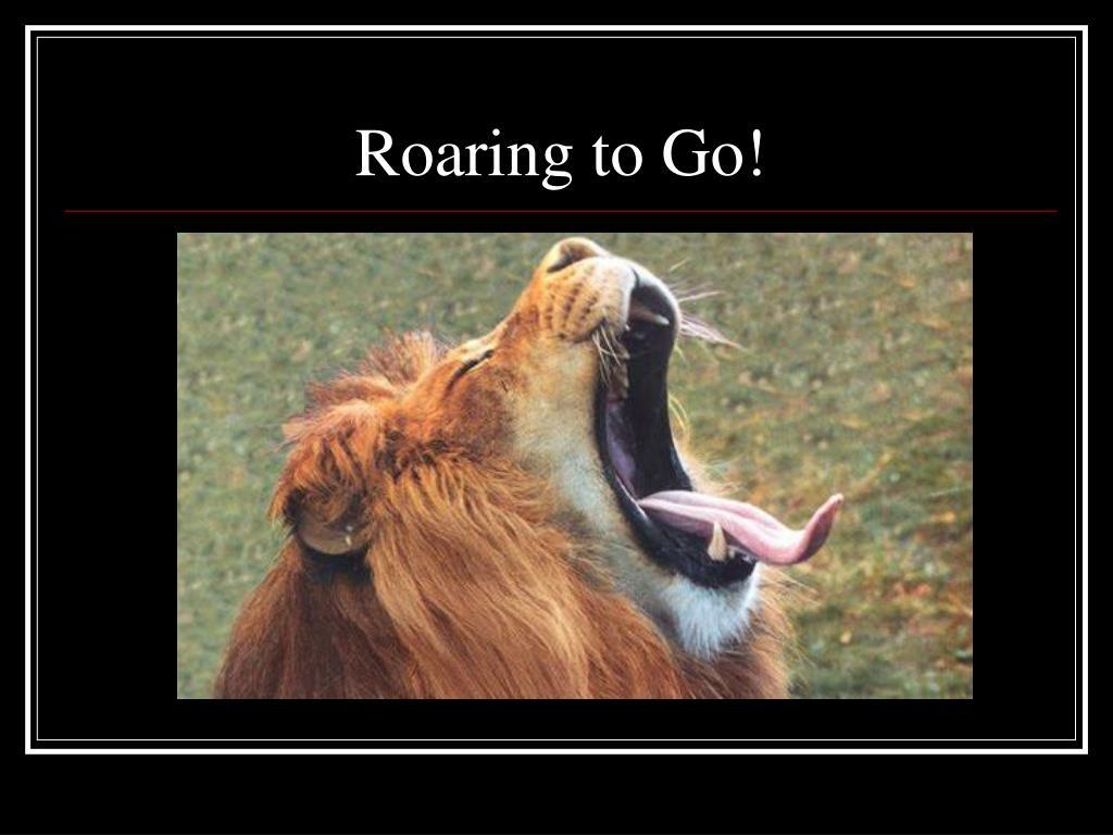 Roaring to Go!